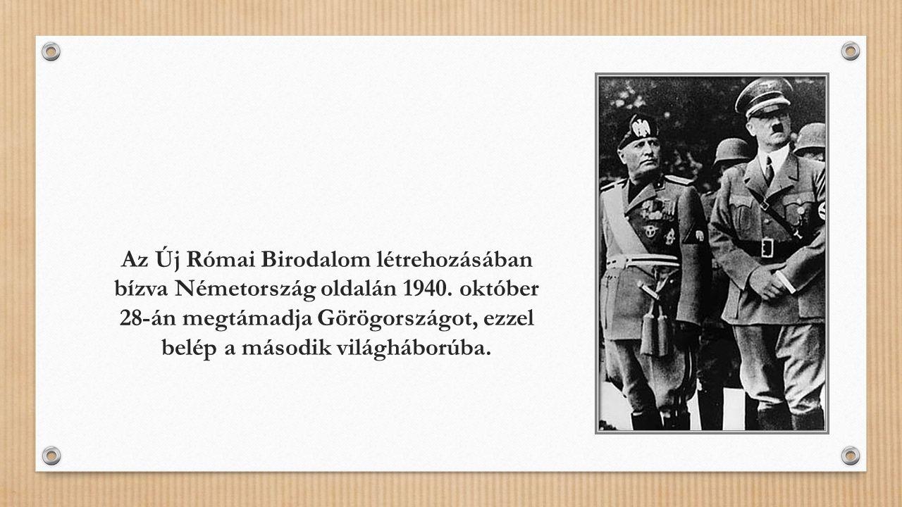 Az Új Római Birodalom létrehozásában bízva Németország oldalán 1940.