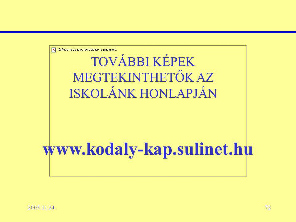 2005.11.24.72 TOVÁBBI KÉPEK MEGTEKINTHETŐK AZ ISKOLÁNK HONLAPJÁN www.kodaly-kap.sulinet.hu