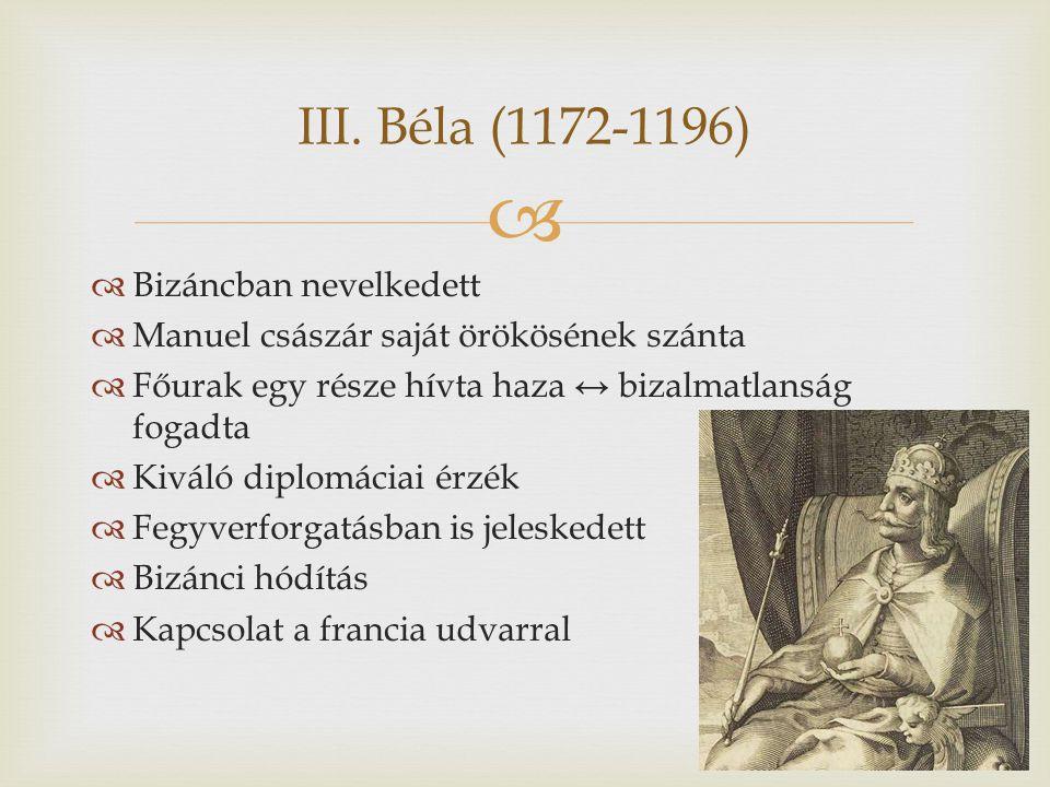   Bizáncban nevelkedett  Manuel császár saját örökösének szánta  Főurak egy része hívta haza ↔ bizalmatlanság fogadta  Kiváló diplomáciai érzék  Fegyverforgatásban is jeleskedett  Bizánci hódítás  Kapcsolat a francia udvarral III.