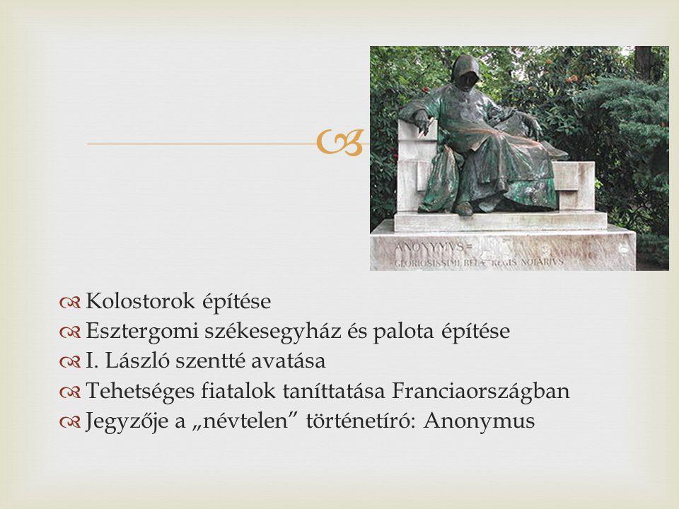   Kolostorok építése  Esztergomi székesegyház és palota építése  I.