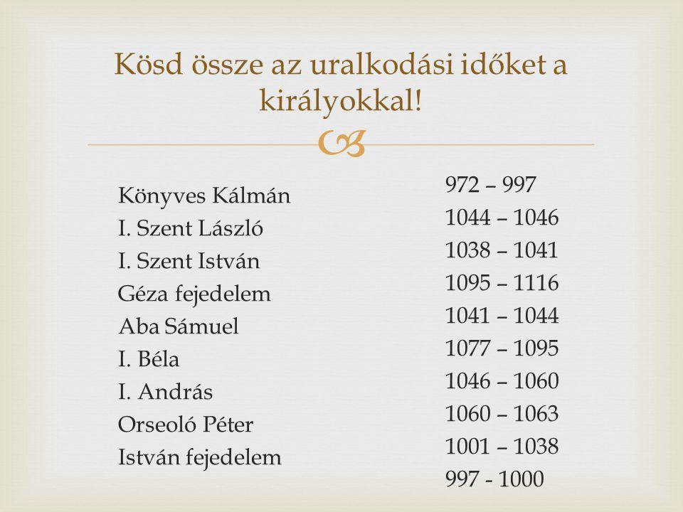  Állítsd sorrendbe a magyar királyokat.A)Orseoló Péter B)I.