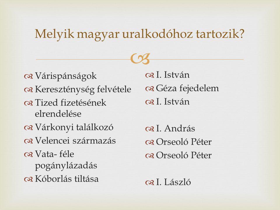  Melyik magyar uralkodóhoz tartozik.