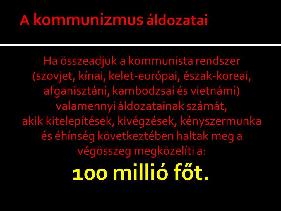 Ha összeadjuk a kommunista rendszer (szovjet, kínai, kelet-európai, észak-koreai, afganisztáni, kambodzsai és vietnámi) valamennyi áldozatainak számát