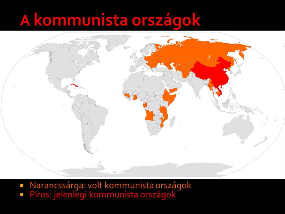  Narancssárga: volt kommunista országok  Piros: jelenlegi kommunista országok