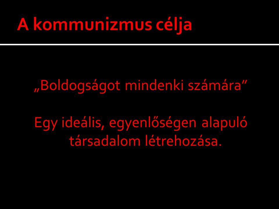  a munkás-paraszt hatalom biztosítása  egypárti diktatúra kiépítése  pártállami rendszer létrehozása  magántulajdon felszámolása  a magyar hagyományok, tradicionális erkölcsi értékek eltörlése  proletár internacionalizmus