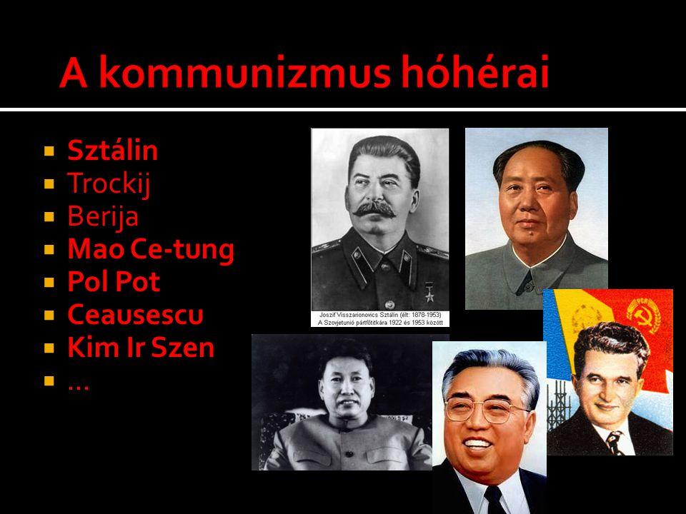  Sztálin  Trockij  Berija  Mao Ce-tung  Pol Pot  Ceausescu  Kim Ir Szen ...