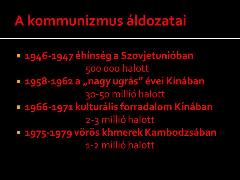 """ 1946-1947 éhínség a Szovjetunióban 500 000 halott  1958-1962 a """"nagy ugrás"""" évei Kínában 30-50 millió halott  1966-1971 kulturális forradalom Kíná"""