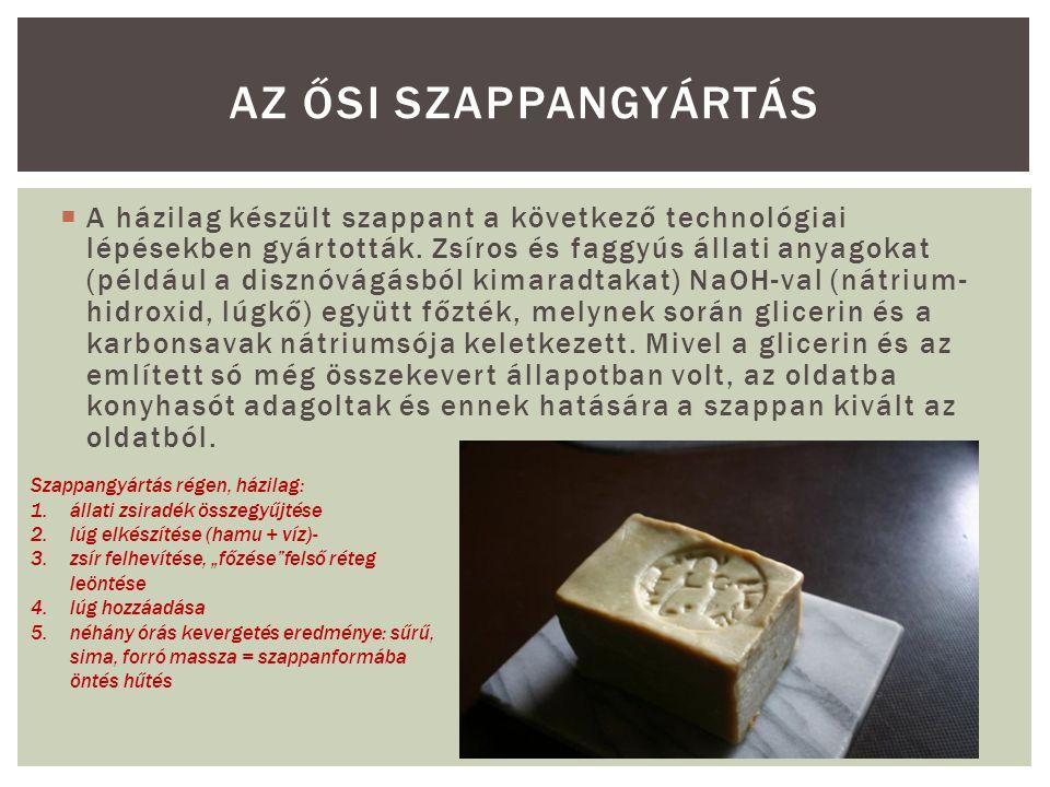  Alapanyagok:  elszappanosítható anyag: zsiradékok (állati, növényi, zsírpótló)  elszappanosító anyag: nátrium vagy kálium lúgos vegyületei  kisózó anyagok: NaCl vagy KCl  adalékanyagok: illóolaj, színezék A SZAPPAN GYÁRTÁSA Kisózás folyamata: szappanenyv megbontása -A kémiai szappan a glicerines, sós, lúgos oldat (aljlúg) felett gyűlik össze -30–48 óráig tartó ülepítés  tiszta, nagy zsírtartalmú színszappan + kisebb zsírsav tartalmú, szennyezett enyvcsapadék (visszakerül a következő főzetbe) -Színszappan: vákuumtérben porlasztás és szárítás, majd adalékanyagokkal keverés Tömörítés, rudalás, darabolás, préselés után csomagolás