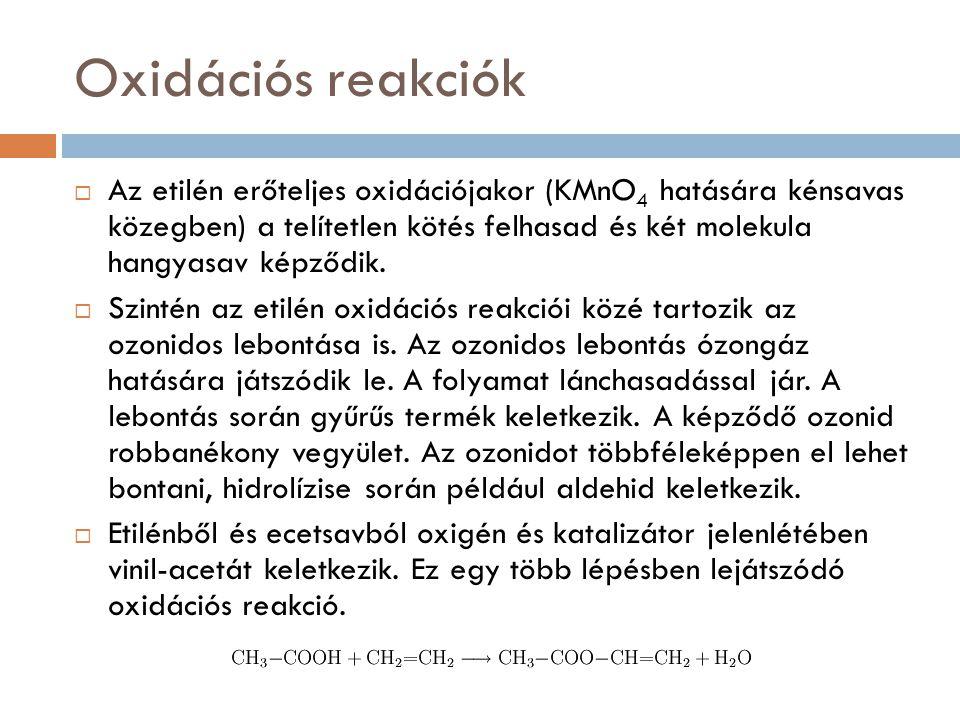  Az etilén erőteljes oxidációjakor (KMnO 4 hatására kénsavas közegben) a telítetlen kötés felhasad és két molekula hangyasav képződik.  Szintén az e
