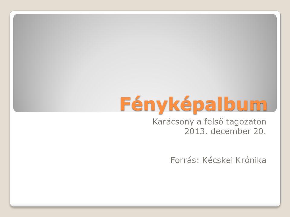 Fényképalbum Karácsony a felső tagozaton 2013. december 20. Forrás: Kécskei Krónika