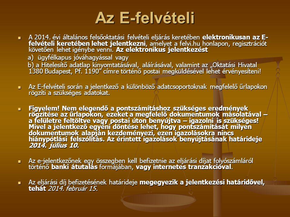 Az E-felvételi A 2014. évi általános felsőoktatási felvételi eljárás keretében elektronikusan az E- felvételi keretében lehet jelentkezni, amelyet a f
