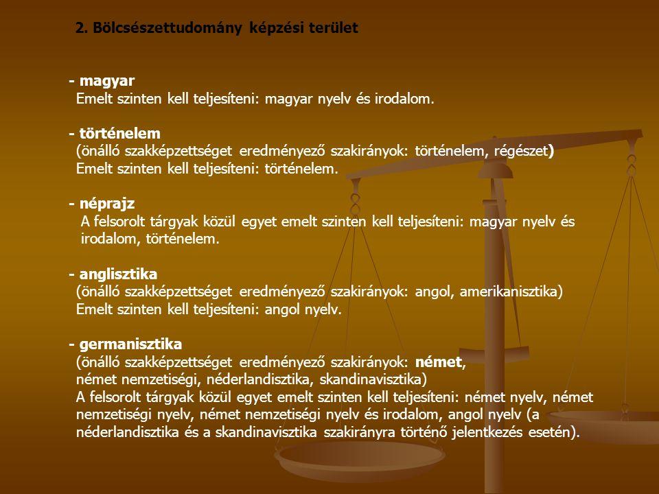 2. Bölcsészettudomány képzési terület - magyar Emelt szinten kell teljesíteni: magyar nyelv és irodalom. - történelem (önálló szakképzettséget eredmén