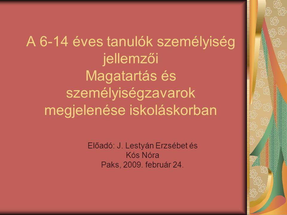 A 6-14 éves tanulók személyiség jellemzői Magatartás és személyiségzavarok megjelenése iskoláskorban Előadó: J. Lestyán Erzsébet és Kós Nóra Paks, 200
