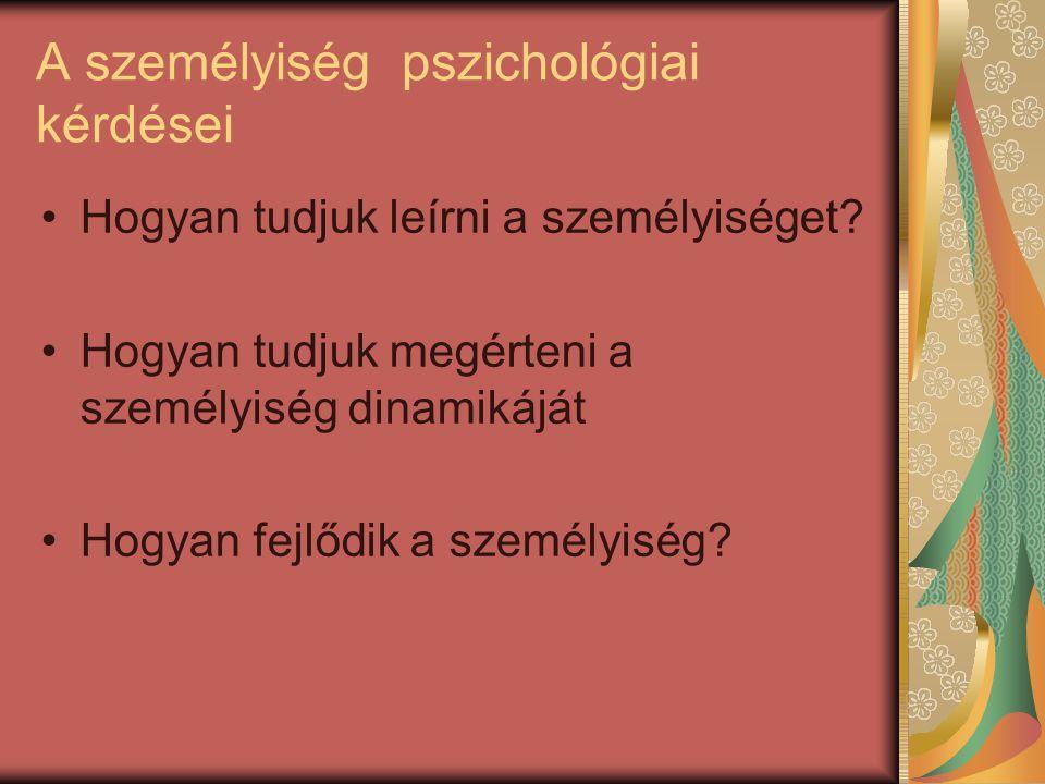 A személyiség pszichológiai kérdései Hogyan tudjuk leírni a személyiséget? Hogyan tudjuk megérteni a személyiség dinamikáját Hogyan fejlődik a személy
