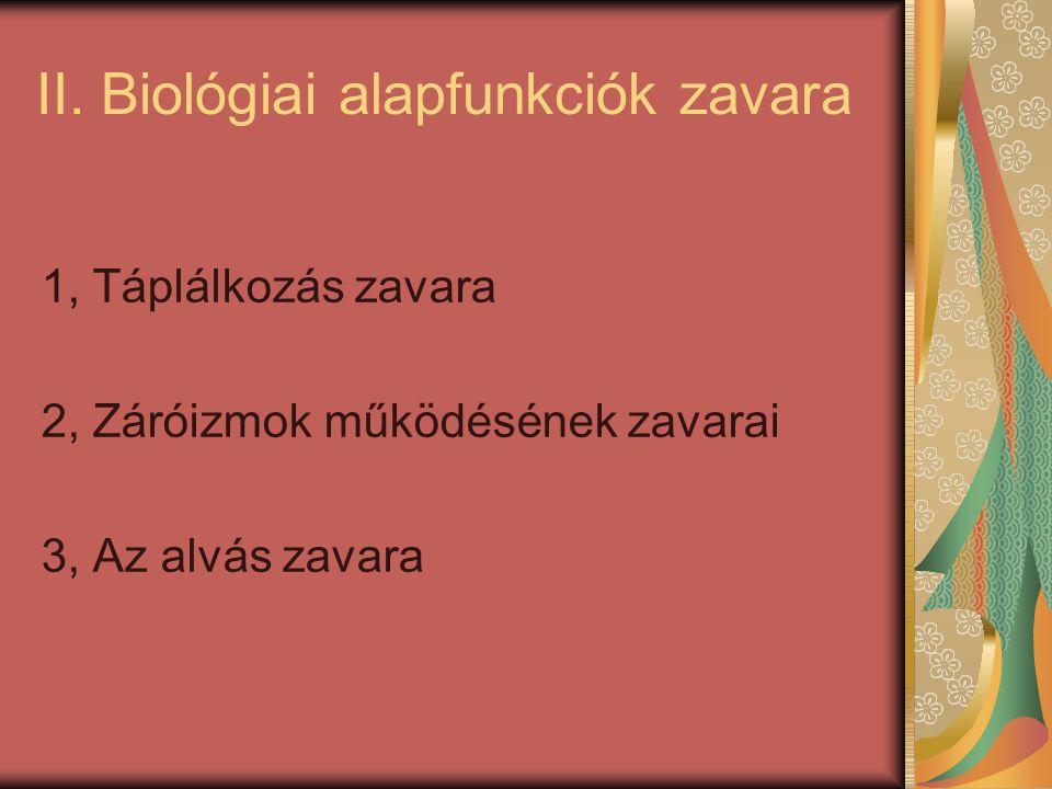 II. Biológiai alapfunkciók zavara 1, Táplálkozás zavara 2, Záróizmok működésének zavarai 3, Az alvás zavara