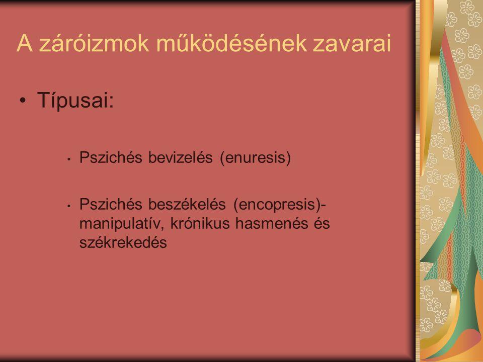 A záróizmok működésének zavarai Típusai: Pszichés bevizelés (enuresis) Pszichés beszékelés (encopresis)- manipulatív, krónikus hasmenés és székrekedés