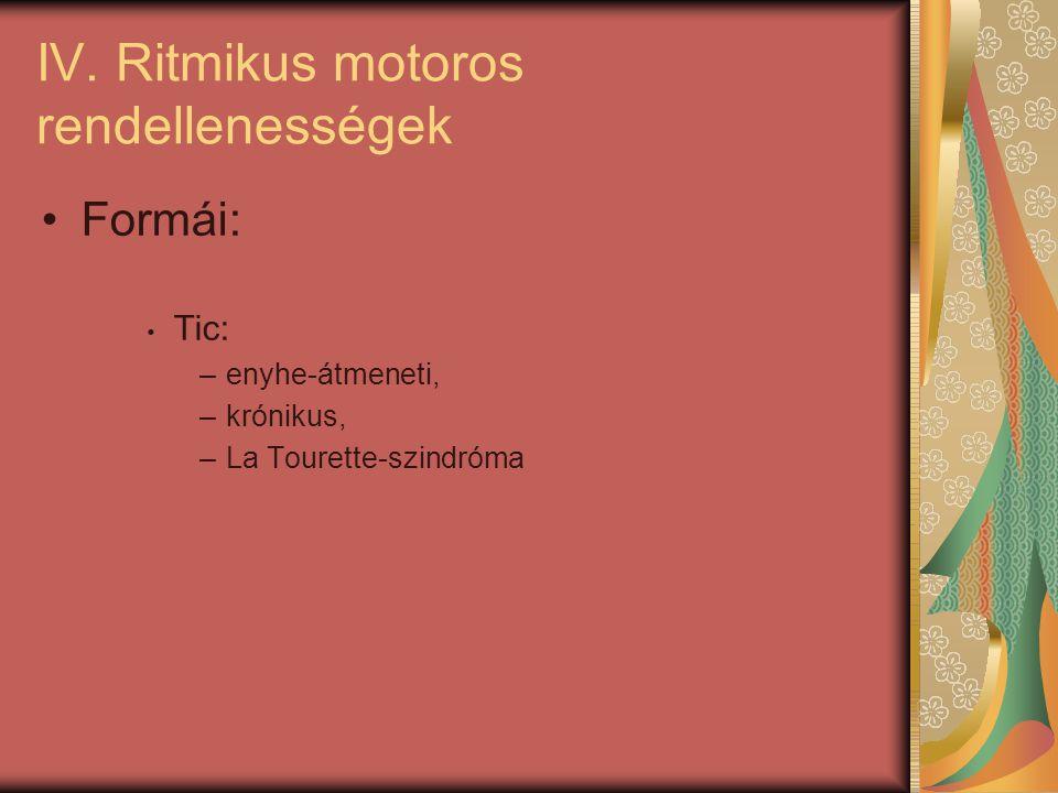 IV. Ritmikus motoros rendellenességek Formái: Tic: –enyhe-átmeneti, –krónikus, –La Tourette-szindróma