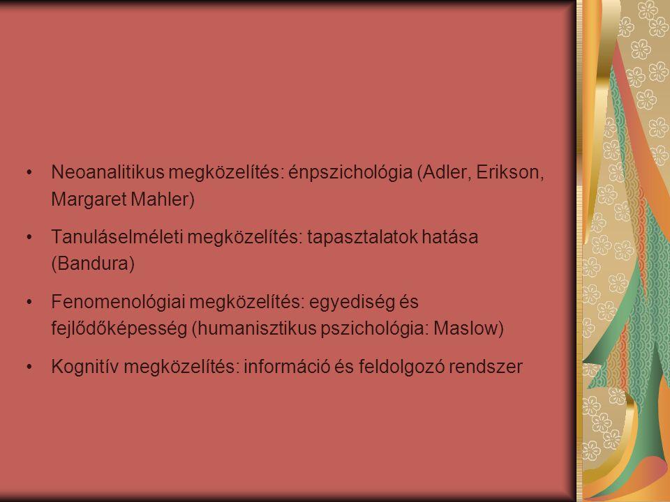 Neoanalitikus megközelítés: énpszichológia (Adler, Erikson, Margaret Mahler) Tanuláselméleti megközelítés: tapasztalatok hatása (Bandura) Fenomenológi