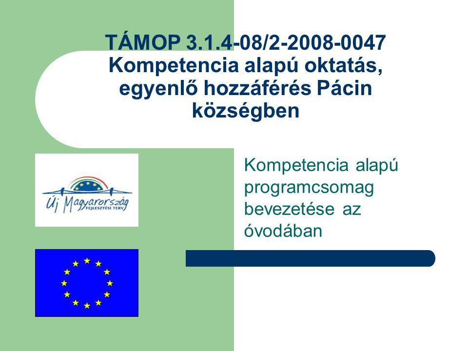 TÁMOP 3.1.4-08/2-2008-0047 Kompetencia alapú oktatás, egyenlő hozzáférés Pácin községben Kompetencia alapú programcsomag bevezetése az óvodában