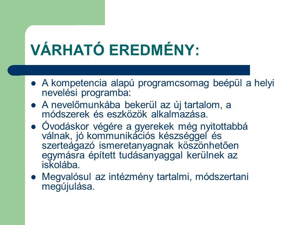 VÁRHATÓ EREDMÉNY: A kompetencia alapú programcsomag beépül a helyi nevelési programba: A nevelőmunkába bekerül az új tartalom, a módszerek és eszközök
