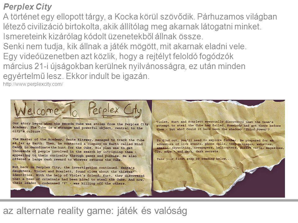 az alternate reality game: játék és valóság Perplex City A történet egy ellopott tárgy, a Kocka körül szövődik. Párhuzamos világban létező civilizáció