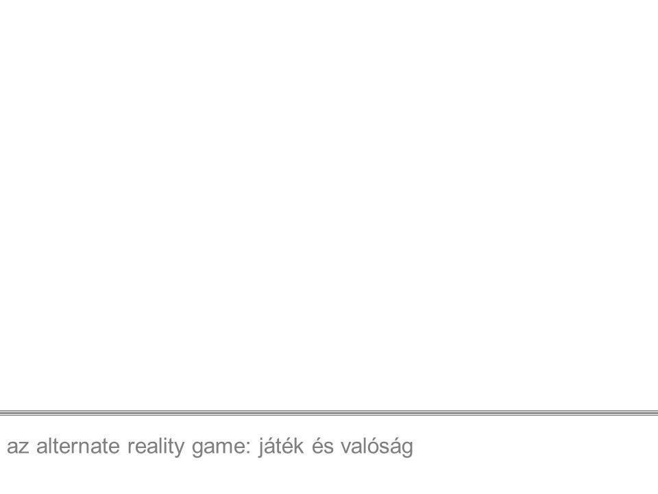 az alternate reality game: játék és valóság A játék nem tevékenységek sorozata: össze kell kapcsolnunk egy történettel, mely az iskolai tananyagon alapul.
