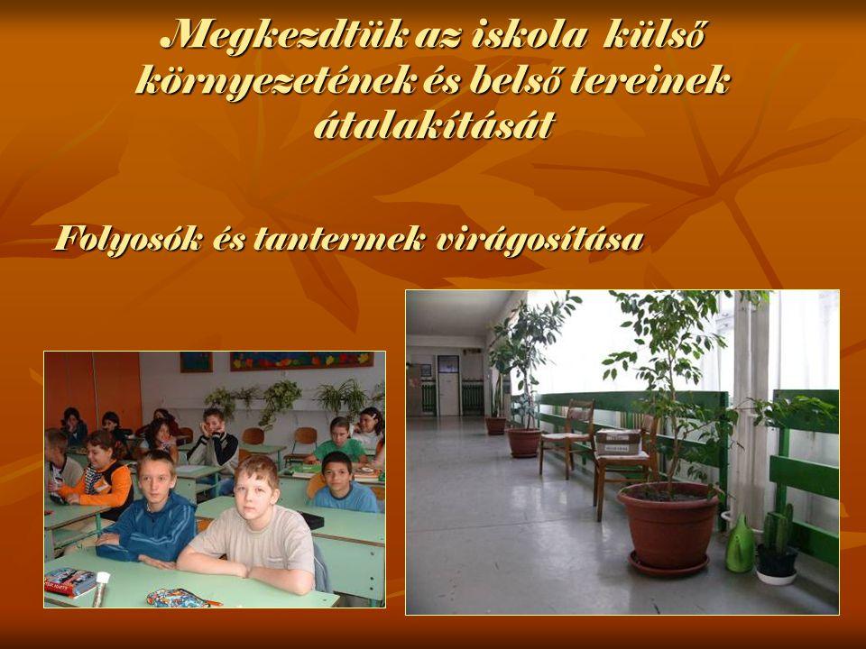 Megkezdtük az iskola küls ő környezetének és bels ő tereinek átalakítását Folyosók és tantermek virágosítása