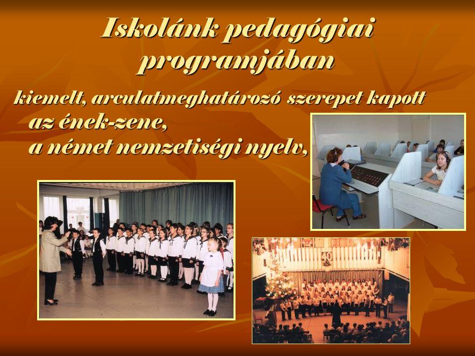 Iskolánk pedagógiai programjában kiemelt, arculatmeghatározó szerepet kapott az ének-zene, a német nemzetiségi nyelv,