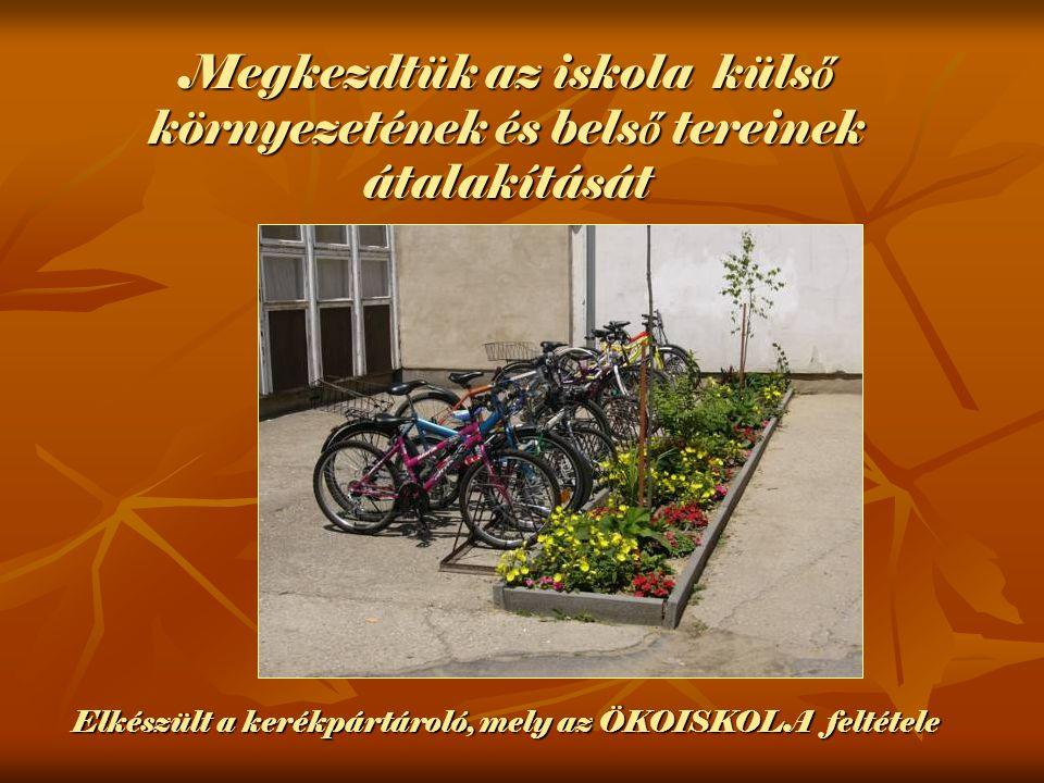 Elkészült a kerékpártároló, mely az ÖKOISKOLA feltétele Megkezdtük az iskola küls ő környezetének és bels ő tereinek átalakítását