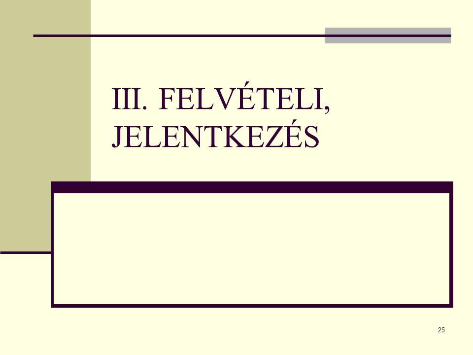 25 III. FELVÉTELI, JELENTKEZÉS