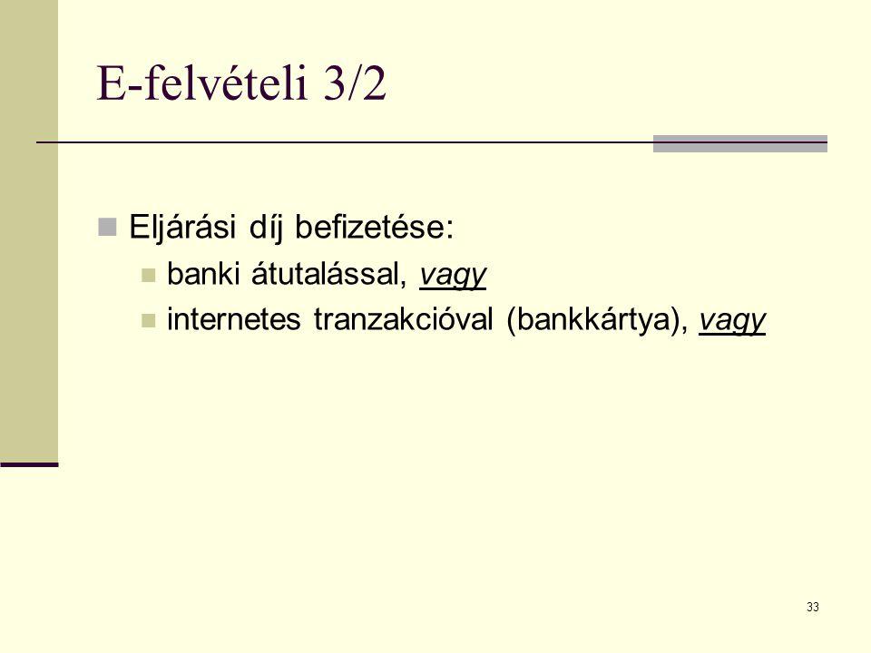 33 E-felvételi 3/2 Eljárási díj befizetése: banki átutalással, vagy internetes tranzakcióval (bankkártya), vagy