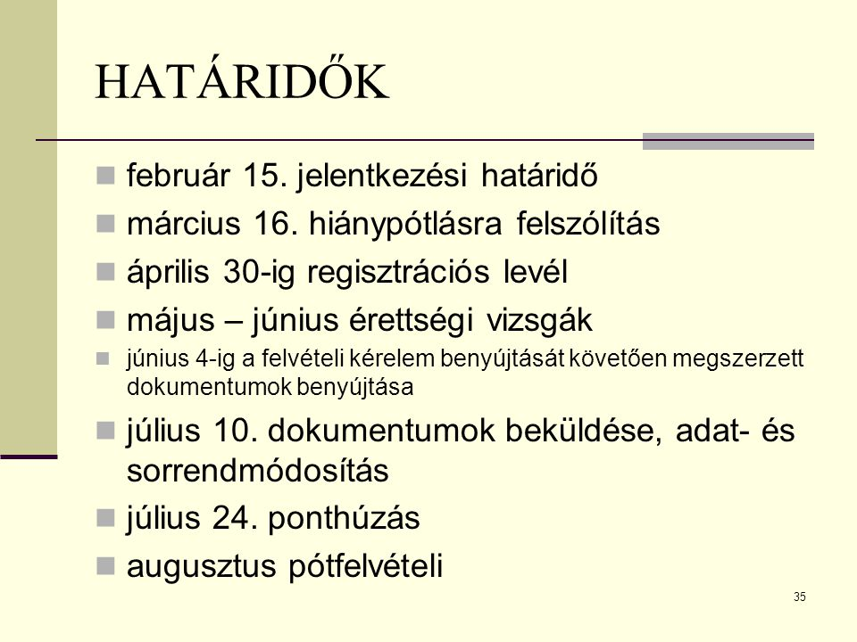 35 HATÁRIDŐK február 15. jelentkezési határidő március 16.