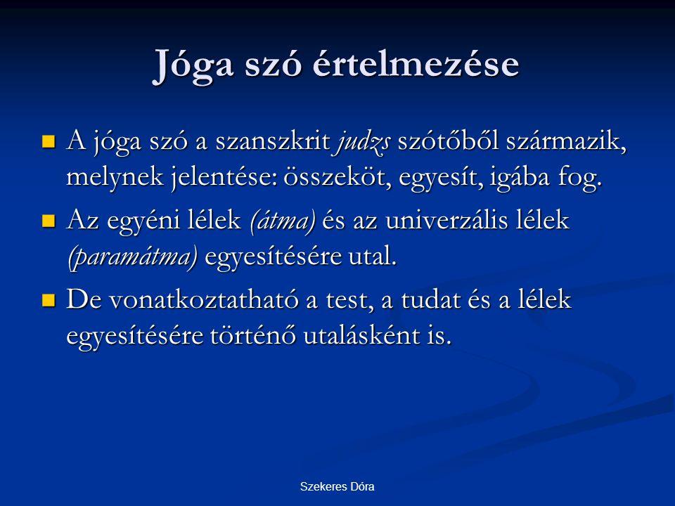Szekeres Dóra Jóga szó értelmezése A jóga szó a szanszkrit judzs szótőből származik, melynek jelentése: összeköt, egyesít, igába fog. A jóga szó a sza