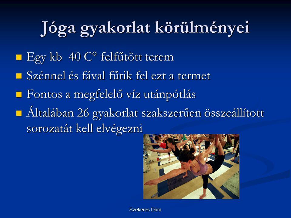 Szekeres Dóra Jóga gyakorlat körülményei Egy kb 40 C° felfűtött terem Egy kb 40 C° felfűtött terem Szénnel és fával fűtik fel ezt a termet Szénnel és