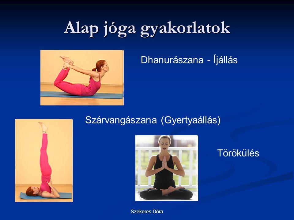 Szekeres Dóra Alap jóga gyakorlatok Szárvangászana (Gyertyaállás) Dhanurászana - Íjállás Törökülés
