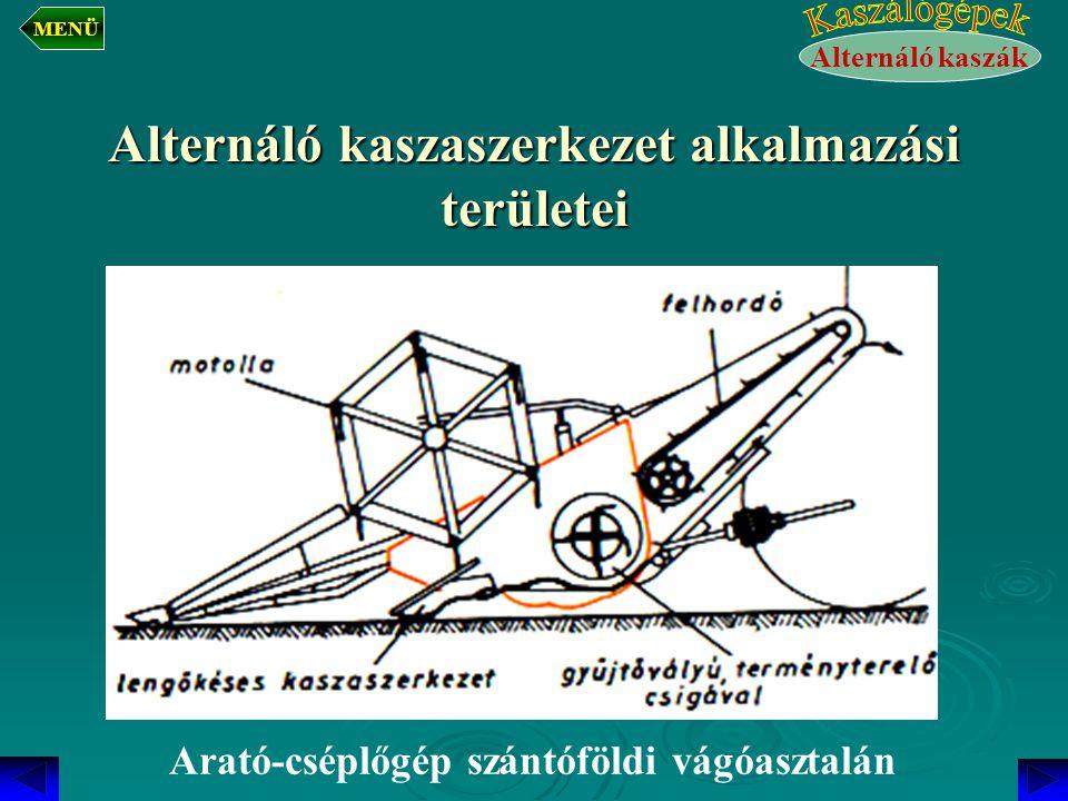 Alternáló kaszaszerkezet alkalmazási területei Arató-cséplőgép szántóföldi vágóasztalán Alternáló kaszák MENÜ