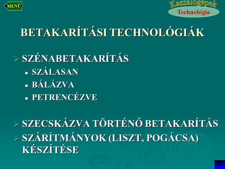BETAKARÍTÁSI TECHNOLÓGIÁK  SZÉNABETAKARÍTÁS SZÁLASAN SZÁLASAN BÁLÁZVA BÁLÁZVA PETRENCÉZVE PETRENCÉZVE  SZECSKÁZVA TÖRTÉNŐ BETAKARÍTÁS  SZÁRÍTMÁNYOK (LISZT, POGÁCSA) KÉSZÍTÉSE Technológia MENÜ