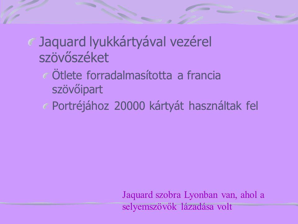 Jaquard lyukkártyával vezérel szövőszéket Ötlete forradalmasította a francia szövőipart Portréjához 20000 kártyát használtak fel Jaquard szobra Lyonba