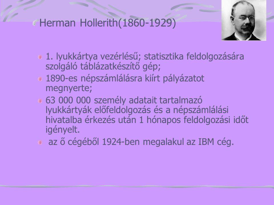1. lyukkártya vezérlésű; statisztika feldolgozására szolgáló táblázatkészítő gép; 1890-es népszámlálásra kiírt pályázatot megnyerte; 63 000 000 személ