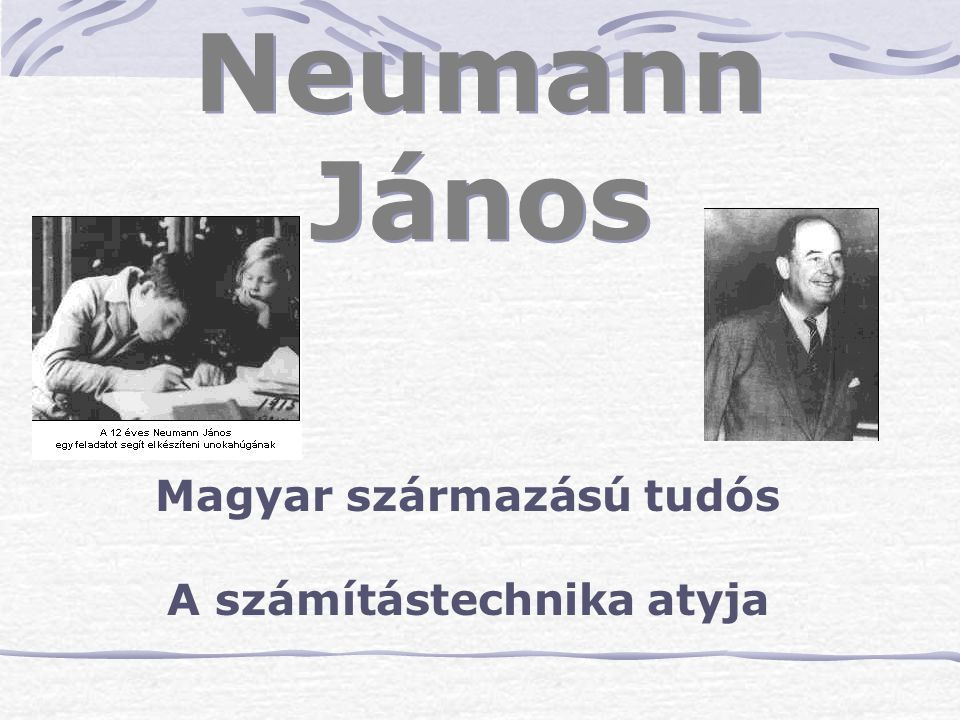 Neumann János Magyar származású tudós A számítástechnika atyja