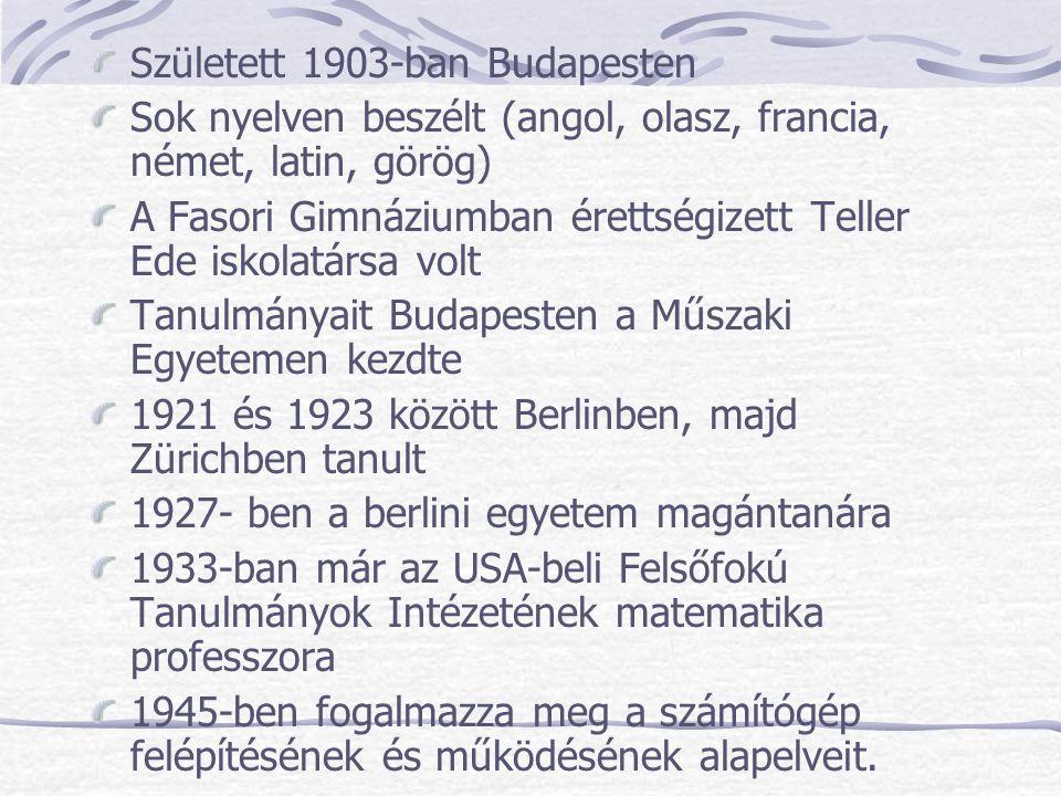 Született 1903-ban Budapesten Sok nyelven beszélt (angol, olasz, francia, német, latin, görög) A Fasori Gimnáziumban érettségizett Teller Ede iskolatá