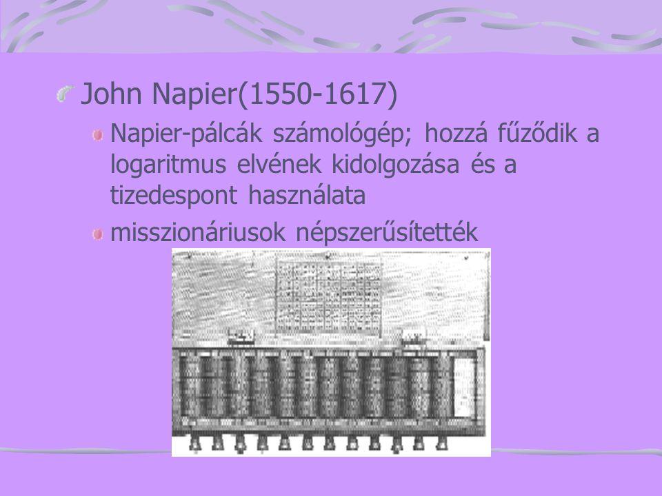 John Napier(1550-1617) Napier-pálcák számológép; hozzá fűződik a logaritmus elvének kidolgozása és a tizedespont használata misszionáriusok népszerűsí
