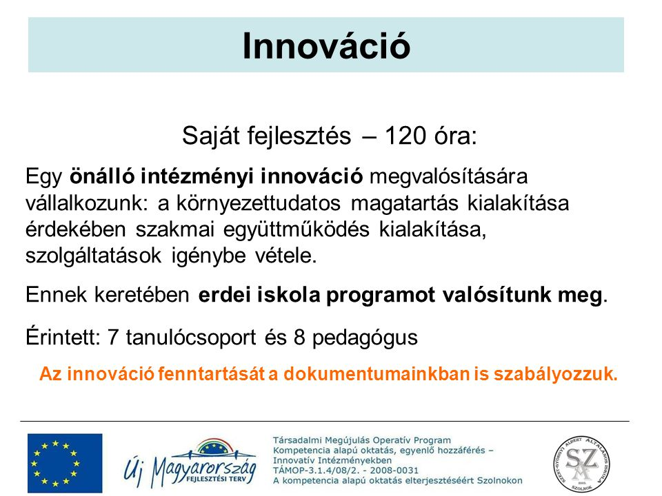Saját fejlesztés – 120 óra: Egy önálló intézményi innováció megvalósítására vállalkozunk: a környezettudatos magatartás kialakítása érdekében szakmai
