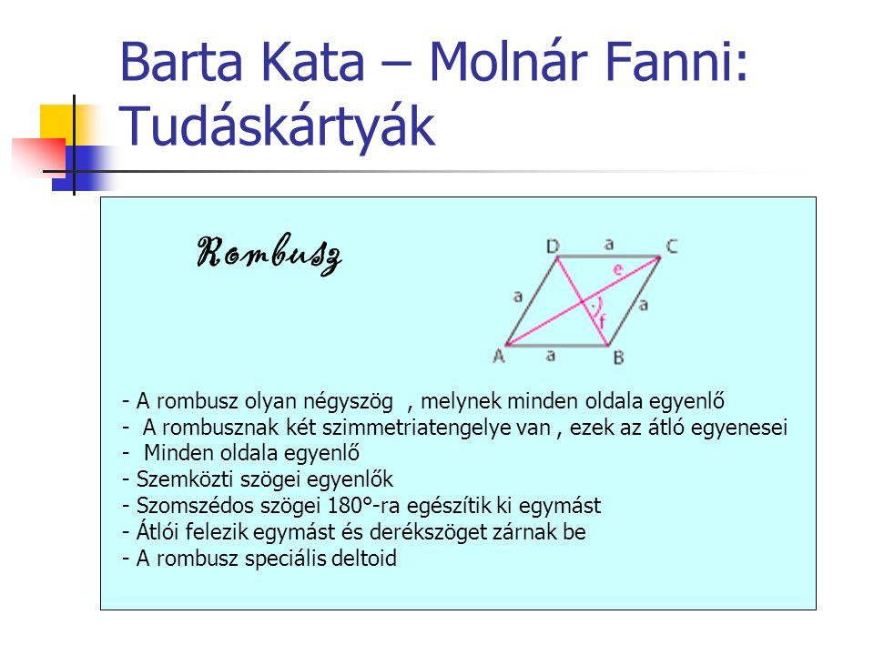 Rombusz - A rombusz olyan négyszög, melynek minden oldala egyenlő - A rombusznak két szimmetriatengelye van, ezek az átló egyenesei - Minden oldala eg