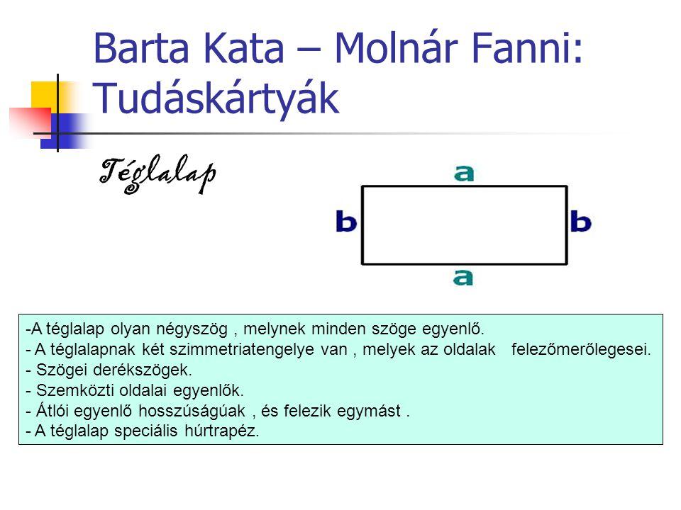 Barta Kata – Molnár Fanni: Tudáskártyák Téglalap -A téglalap olyan négyszög, melynek minden szöge egyenlő. - A téglalapnak két szimmetriatengelye van,