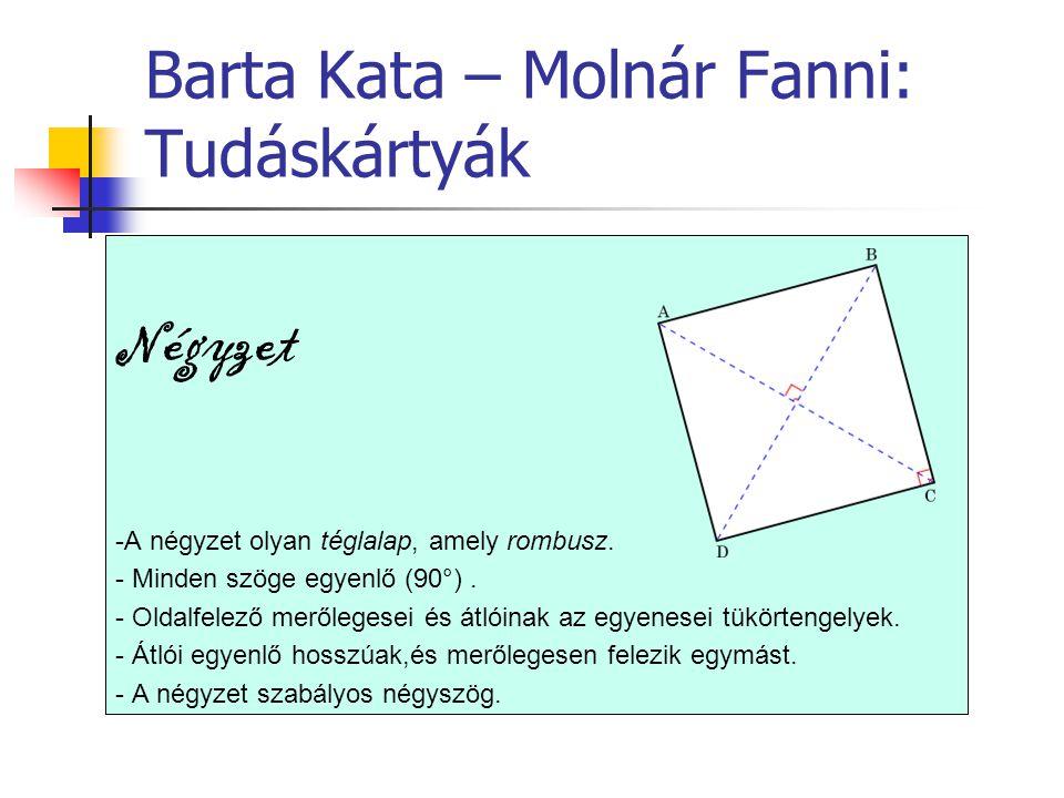 Barta Kata – Molnár Fanni: Tudáskártyák Négyzet -A négyzet olyan téglalap, amely rombusz. - Minden szöge egyenlő (90°). - Oldalfelező merőlegesei és á