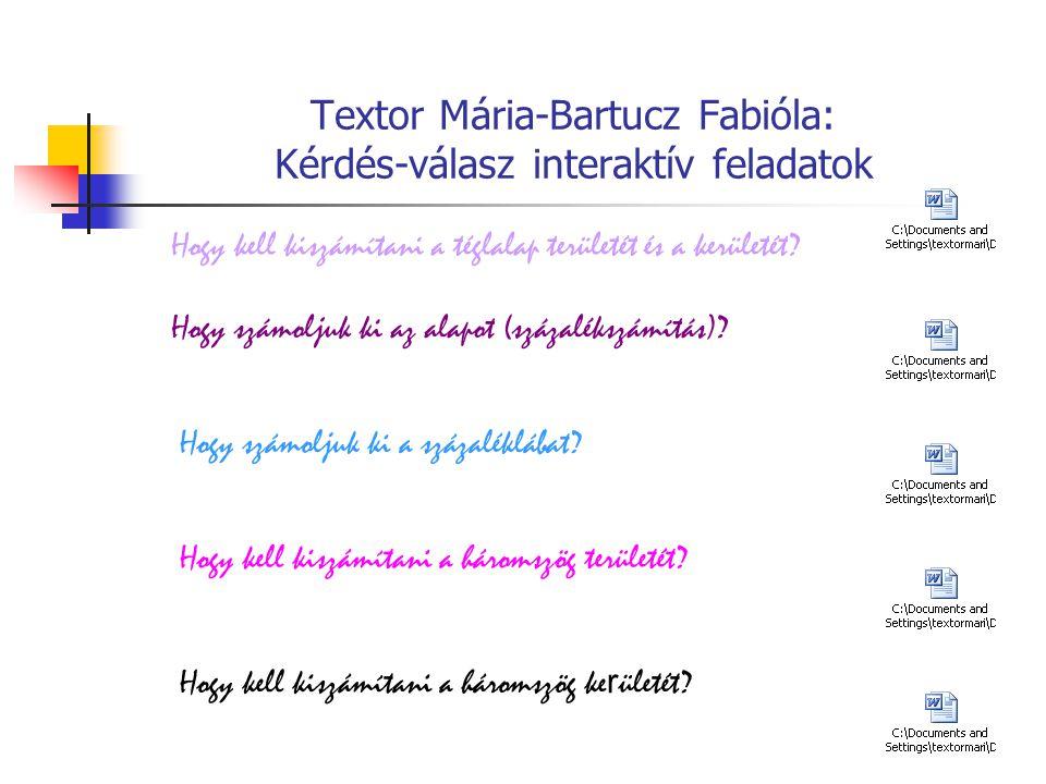 Textor Mária-Bartucz Fabióla: Kérdés-válasz interaktív feladatok Hogy kell kiszámítani a téglalap területét és a kerületét? Hogy számoljuk ki az alapo