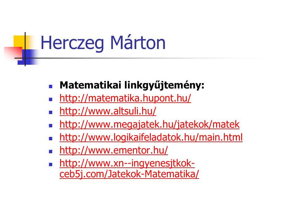 Herczeg Márton Matematikai linkgyűjtemény: http://matematika.hupont.hu/ http://www.altsuli.hu/ http://www.megajatek.hu/jatekok/matek http://www.logika