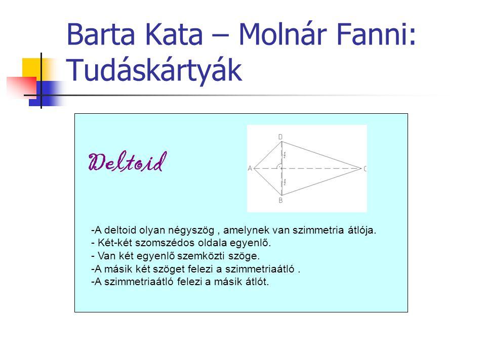 Barta Kata – Molnár Fanni: Tudáskártyák Deltoid -A deltoid olyan négyszög, amelynek van szimmetria átlója. - Két-két szomszédos oldala egyenlő. - Van