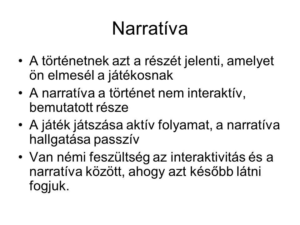 Narratíva A történetnek azt a részét jelenti, amelyet ön elmesél a játékosnak A narratíva a történet nem interaktív, bemutatott része A játék játszása